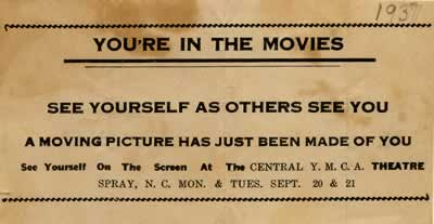 """Movie pass: """"You're in the movies. See yourself as others see you. A moving picture has just been made of you. See yourself on the screen at the Central Y. M. C. A. Theatre, Spray, N.C. Mon. & Tues. Sept 20 & 21."""""""