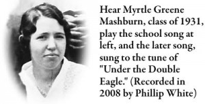 "Hear Myrtle Greene  Mashburn, class of 1931, play the school song at left, and the later song, sung to the tune of ""Under the Golden Eagle."" (Recorded in 2008 by Phillip White)"