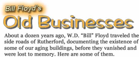 """Bill Floyd's Old Businesses. About a dozen years ago, W. D. """"Bill"""" Floyd traveled the side roads of Rutherford, documenting the existence of some of our aging buildings, before they vanished and were lost to memory. Here are some of them."""