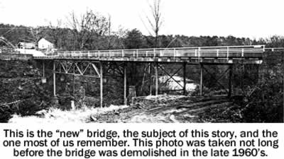 This is the 'new' bridge, the subject of this story, and the one most of us remember. This photo was taken not long before the bridge was demolished in the late 1960s.