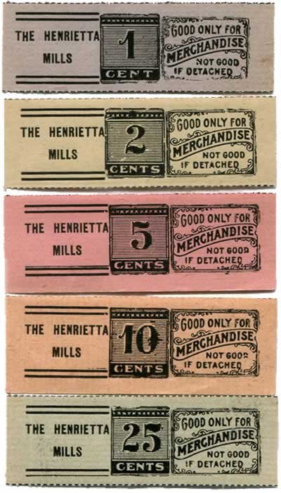 Paper scrip of various denominations. Text on each reads, The Henrietta Mills. Good only for merchandise. Not good if detached.