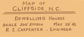 "Small section of map reading ""Map of Cliffside, NC. Dwelling Houses. Scale 500 feet approx. May 25 '42. R. E. Carpenter, engineer"