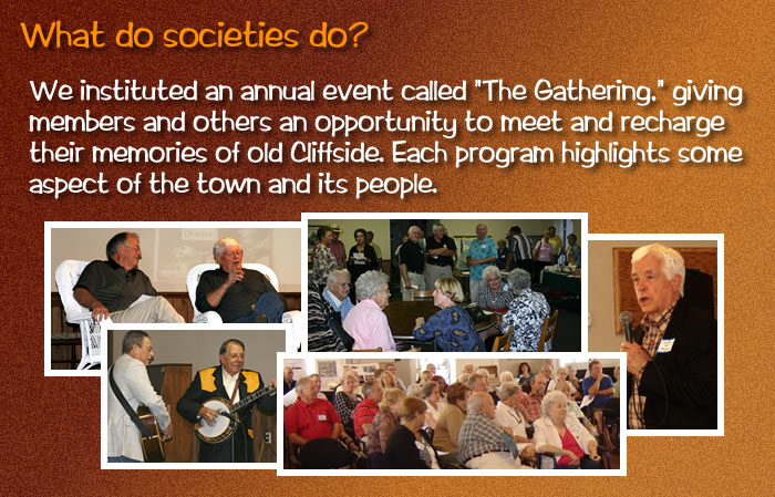 "e instituted an annual event called ""The Gathering,"" giving  members and others an opportunity to meet and recharge their memories of old Cliffside. Each program highlights some  aspect of the town and its people.  [A montage of photos taken at several Gatherings.]"