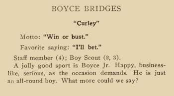 """Boyce Bridges. """"Curley"""" Motto: """"Win or bust."""" Favorite saying: """"I'll bet."""" Staff member (4) Boy Scout (2, 3) A jolly good sport is Boyce, Jr. happy, business like, serious. as the occasion demands. He is just an all-round boy. What more could we ask?"""