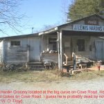 The old Lewis Hardin Grocery located at the big curve on Cove Road. He used to say he had the coldest cokes on Cove Road. I guess he is probably dead by now. 12/16/99