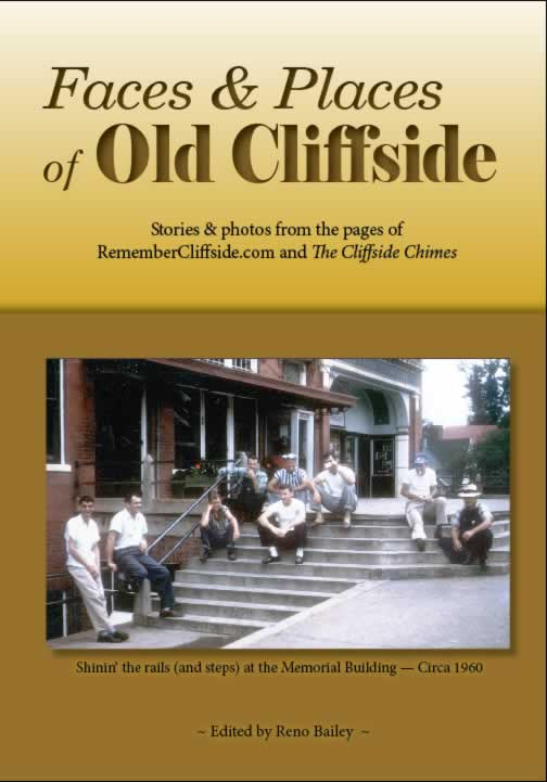 """Front cover of book """"Faces & Places of Old Cliffside."""" Subtitle is """"Stories & photos from the pages of remembercliffside.com and The Cliffside Chimes."""" The cover features a large early-sixties photo of nine men sitting on the Memorial Building steps and rail."""""""
