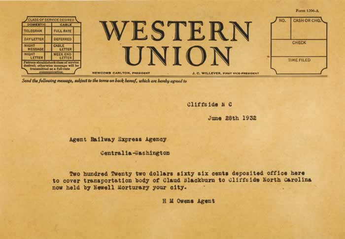 Image of an actual Western Union telegram, dated June 28, 1932, from H.M. Owens, Cliffside's Railway Express agent. The telegram is to the REA agent in Centralia, Washingtron. The message: '$222.66 deposited office here to cover transportation body of Claud Blackburn to Cliffside, North Carolina now held by Newell Mortuary your city'